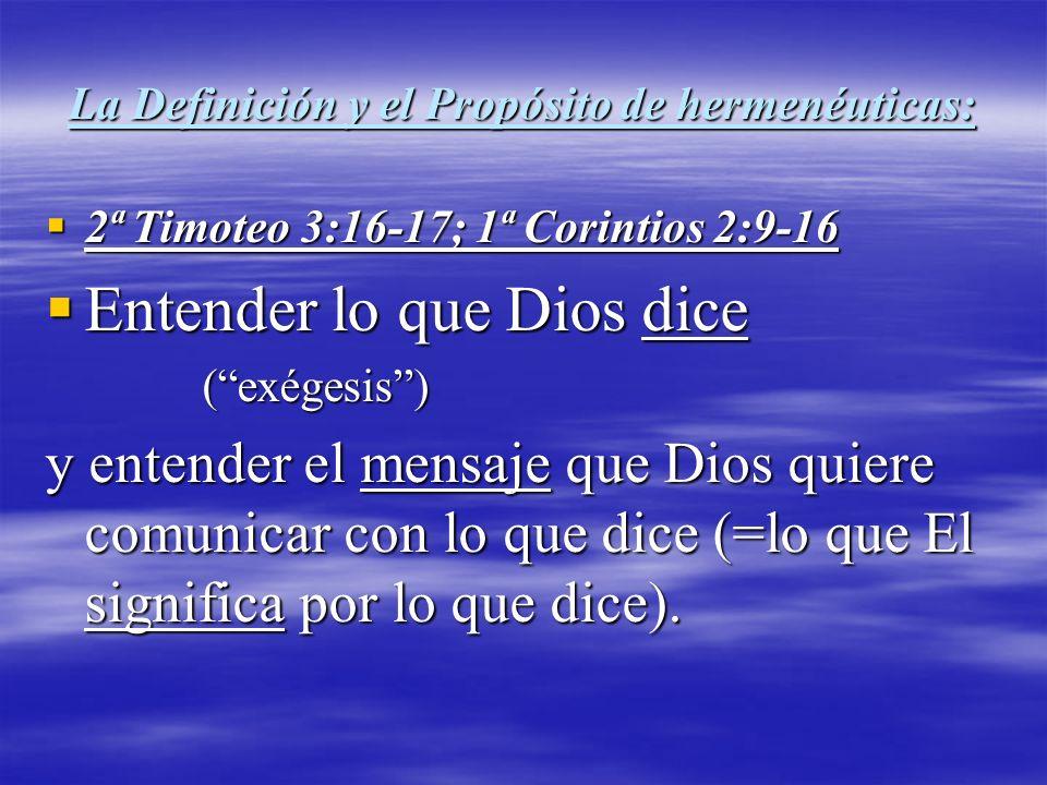 La Definición y el Propósito de hermenéuticas: 2ª Timoteo 3:16-17; 1ª Corintios 2:9-16 2ª Timoteo 3:16-17; 1ª Corintios 2:9-16 Entender lo que Dios di