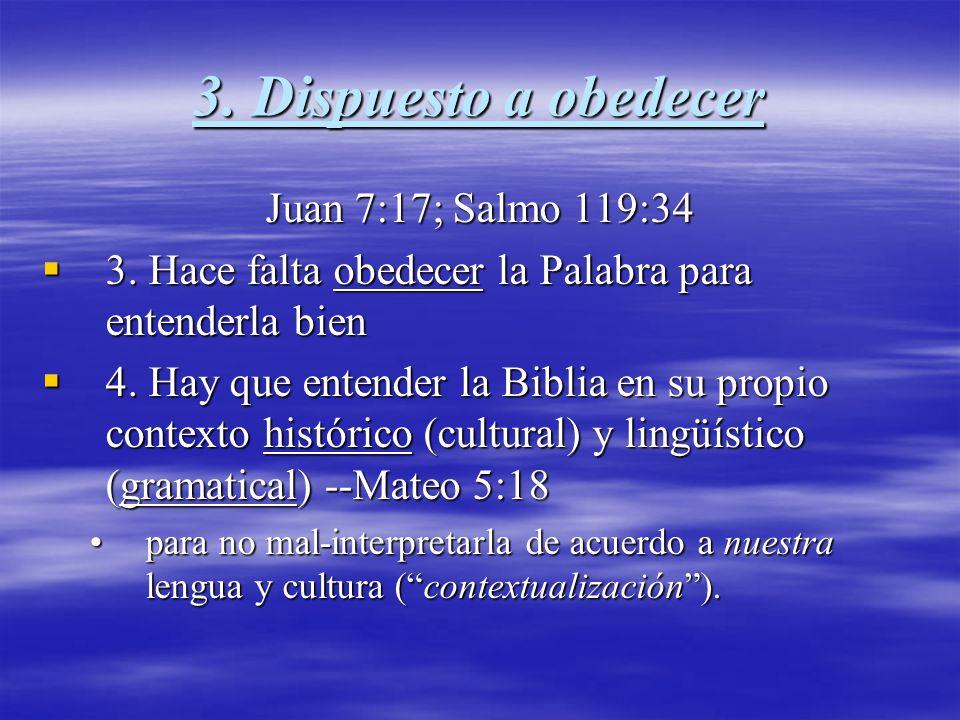 3. Dispuesto a obedecer Juan 7:17; Salmo 119:34 3. Hace falta obedecer la Palabra para entenderla bien 3. Hace falta obedecer la Palabra para entender