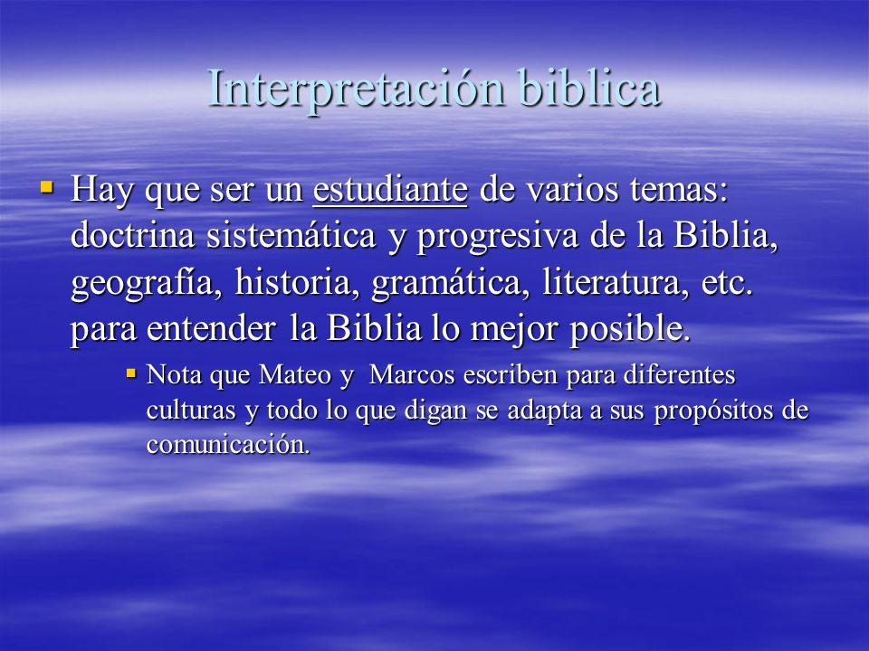 Interpretación biblica Hay que ser un estudiante de varios temas: doctrina sistemática y progresiva de la Biblia, geografía, historia, gramática, lite
