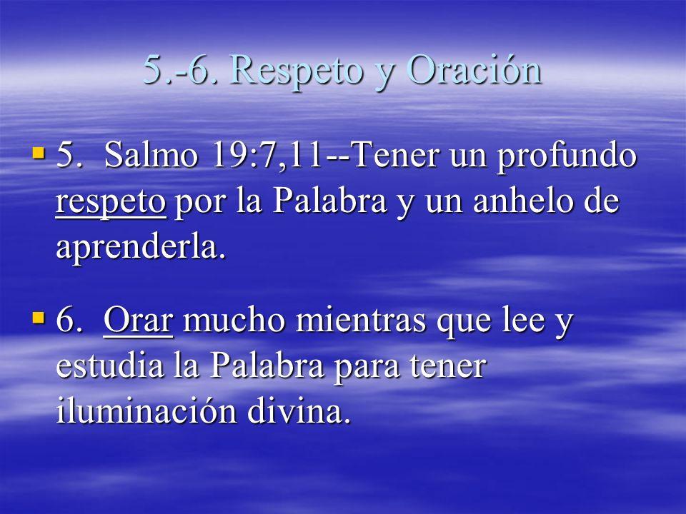 5.-6. Respeto y Oración 5. Salmo 19:7,11--Tener un profundo respeto por la Palabra y un anhelo de aprenderla. 5. Salmo 19:7,11--Tener un profundo resp