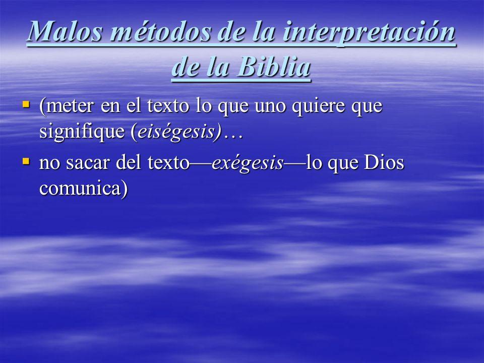 Malos métodos de la interpretación de la Biblia (meter en el texto lo que uno quiere que signifique (eiségesis)… (meter en el texto lo que uno quiere
