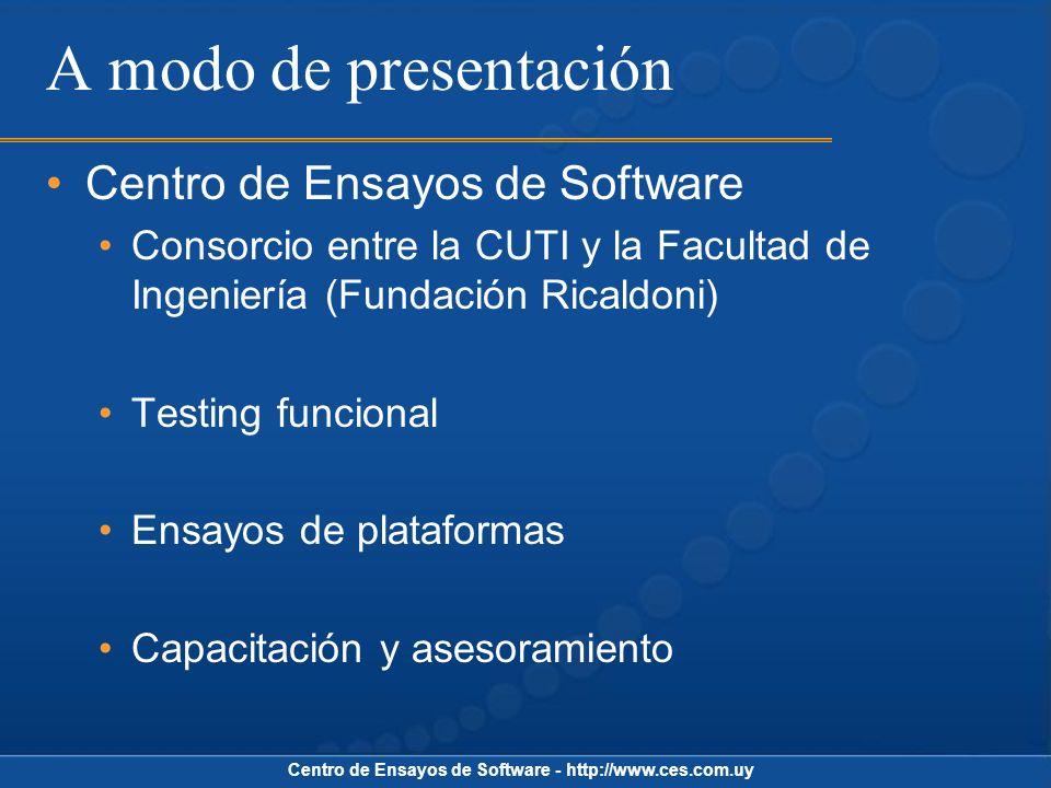 Centro de Ensayos de Software - http://www.ces.com.uy Automatizando las pruebas Capture/Replay Independizando de la GUI (Keyword Driven) setFocus(LoginPage) GUIWrite(70,10,user1); GUIWrite(70,40,passwd1); GUIPressButton(10,80); VentanaComponenteAcciónValor insertado LoginPageUserTextboxInsertValueuser1 LoginPagePasswdTxtboxInsertValuepasswd1 LoginPageLoginButtonPressButton