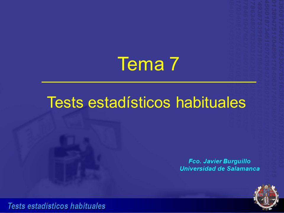 Tests estadísticos habituales Eligiendo el Test estadístico (cont.) Test t de comparación de 2 medias con datos independientes (Paramétrico) Test U de Mann-Whitney comparación 2 medias de datos independientes (No paramétrico) Test t de comparación de 2 medias con datos apareados (Paramétrico) Test de rangos con signo de Wilcoxon para comparación de 2 medianas en datos apareados (No paramétrico) Test de Bartlett de comparación de 2 varianzas (equivalente a test F) (Paramétrico) 15.2, 16.3, 17.2, 16.1,...........15.7 14.1, 13.3, 14.2, 13.1,...........12.7 ¿Qué tests se pueden hacer con 2 muestras?: Variables de tipo cuantitativo