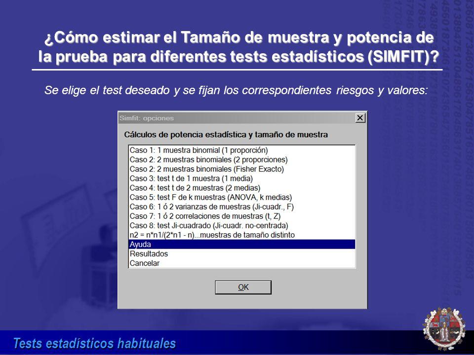 Tests estadísticos habituales ¿Cómo estimar el Tamaño de muestra y potencia de la prueba para diferentes tests estadísticos (SIMFIT)? Se elige el test