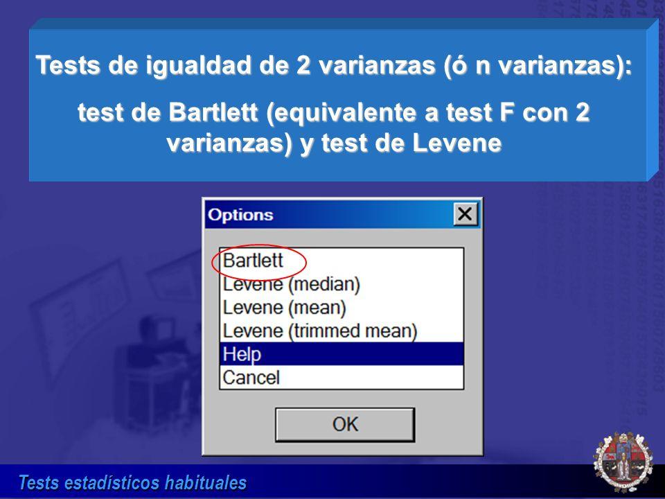 Tests estadísticos habituales Tests de igualdad de 2 varianzas (ó n varianzas): test de Bartlett (equivalente a test F con 2 varianzas) y test de Leve
