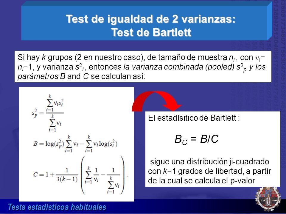Tests estadísticos habituales Test de igualdad de 2 varianzas: Test de Bartlett Si hay k grupos (2 en nuestro caso), de tamaño de muestra n i, con i =
