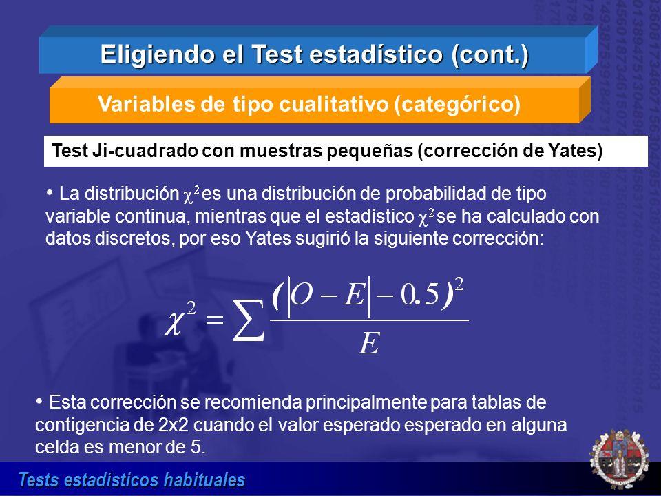 Tests estadísticos habituales Variables de tipo cualitativo (categórico) Test Ji-cuadrado con muestras pequeñas (corrección de Yates) Eligiendo el Tes