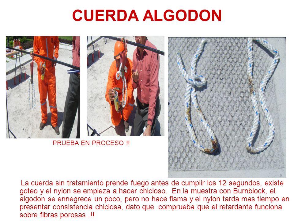 CUERDA ALGODON PRUEBA EN PROCESO !! La cuerda sin tratamiento prende fuego antes de cumplir los 12 segundos, existe goteo y el nylon se empieza a hace