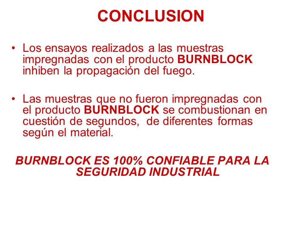 CONCLUSION Los ensayos realizados a las muestras impregnadas con el producto BURNBLOCK inhiben la propagación del fuego. Las muestras que no fueron im