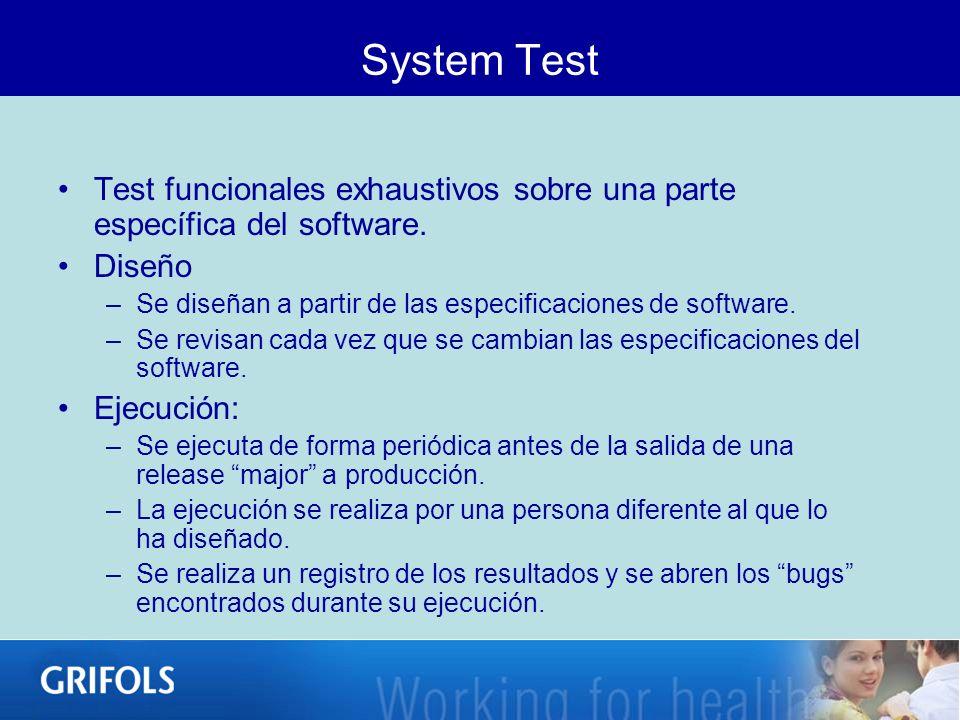 System Test Test funcionales exhaustivos sobre una parte específica del software. Diseño –Se diseñan a partir de las especificaciones de software. –Se