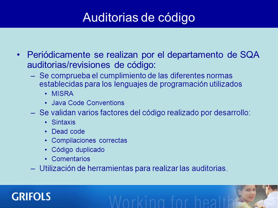 Auditorias de código Periódicamente se realizan por el departamento de SQA auditorias/revisiones de código: –Se comprueba el cumplimiento de las difer