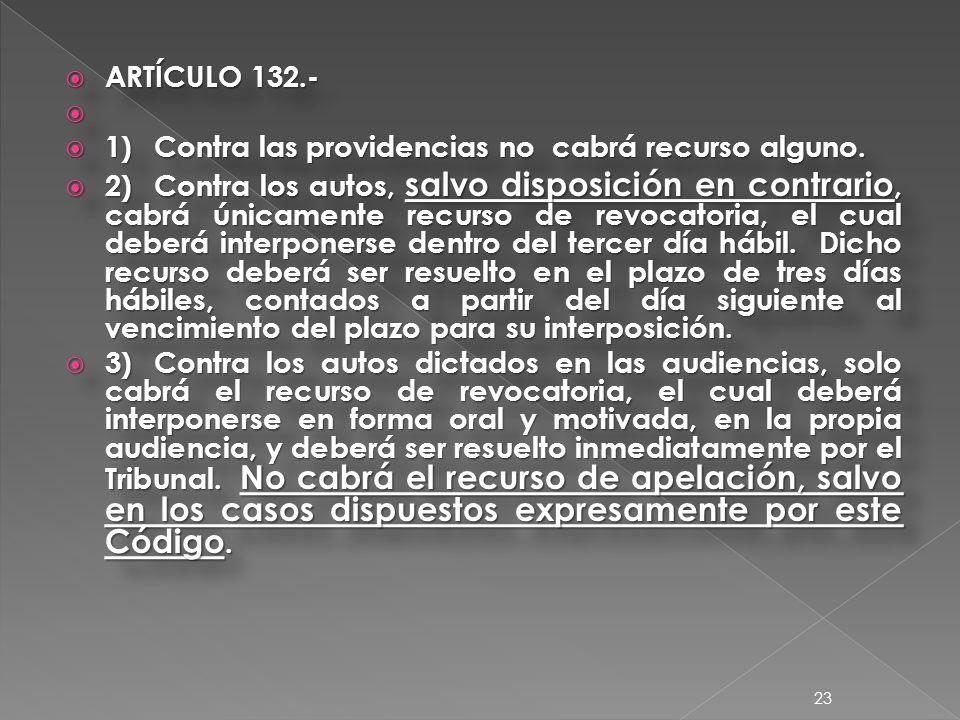 ARTÍCULO 132.- ARTÍCULO 132.- 1)Contra las providencias no cabrá recurso alguno.