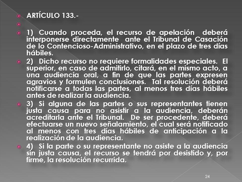 ARTÍCULO 133.- ARTÍCULO 133.- 1)Cuando proceda, el recurso de apelación deberá interponerse directamente ante el Tribunal de Casación de lo Contencioso-Administrativo, en el plazo de tres días hábiles.