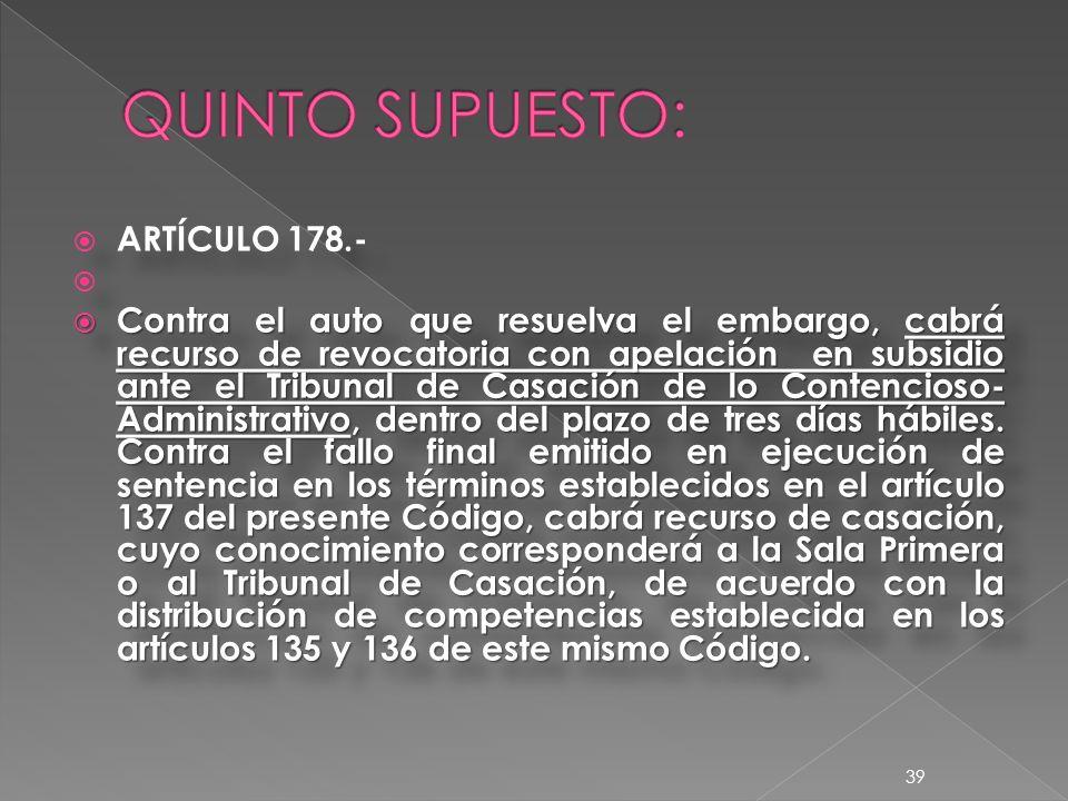 ARTÍCULO 178.- Contra el auto que resuelva el embargo, cabrá recurso de revocatoria con apelación en subsidio ante el Tribunal de Casación de lo Contencioso- Administrativo, dentro del plazo de tres días hábiles.
