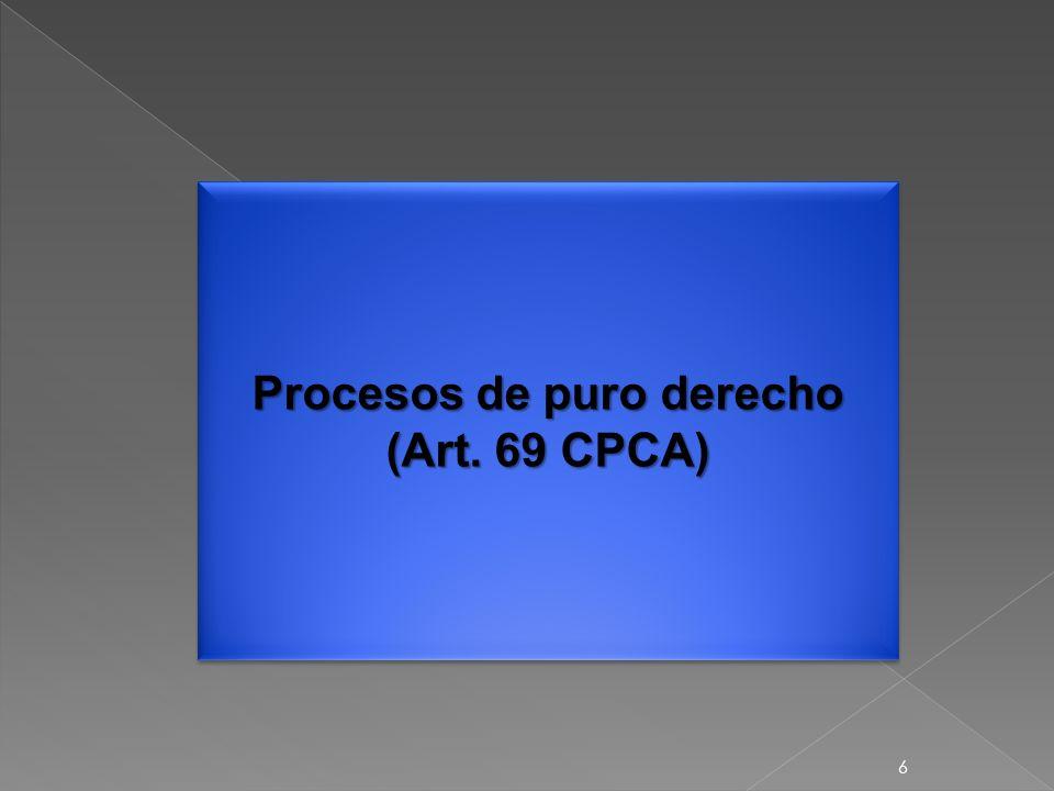 6 Procesos de puro derecho (Art. 69 CPCA)