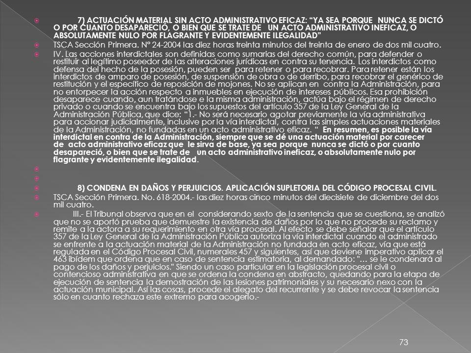 7) ACTUACIÓN MATERIAL SIN ACTO ADMINISTRATIVO EFICAZ: YA SEA PORQUE NUNCA SE DICTÓ O POR CUANTO DESAPARECIÓ, O BIEN QUE SE TRATE DE UN ACTO ADMINISTRATIVO INEFICAZ, O ABSOLUTAMENTE NULO POR FLAGRANTE Y EVIDENTEMENTE ILEGALIDAD TSCA Sección Primera.