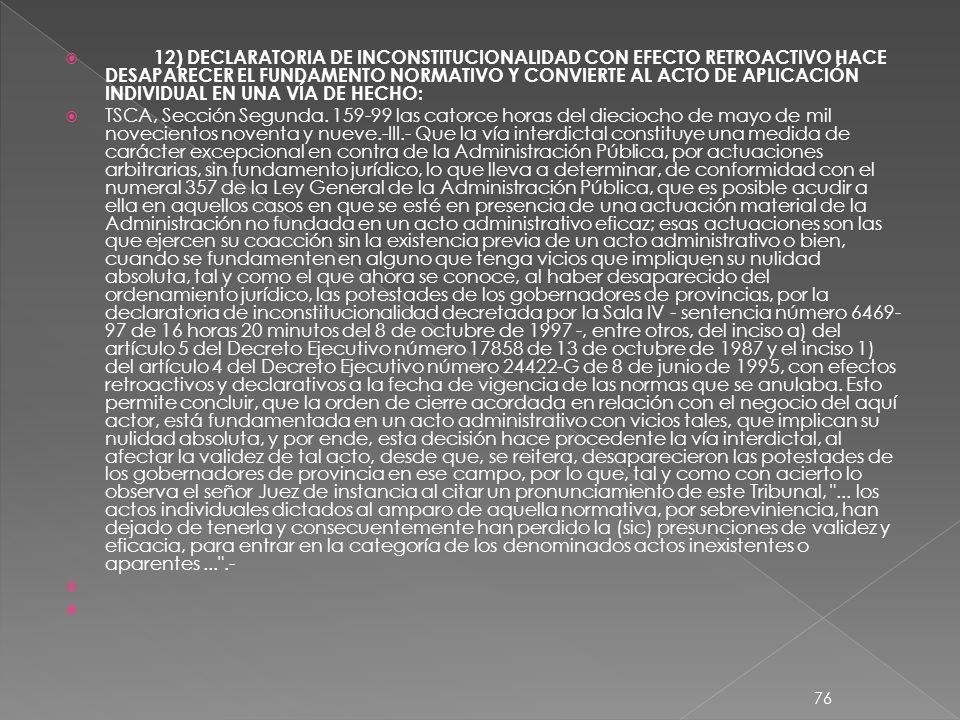 12) DECLARATORIA DE INCONSTITUCIONALIDAD CON EFECTO RETROACTIVO HACE DESAPARECER EL FUNDAMENTO NORMATIVO Y CONVIERTE AL ACTO DE APLICACIÓN INDIVIDUAL EN UNA VÍA DE HECHO: TSCA, Sección Segunda.