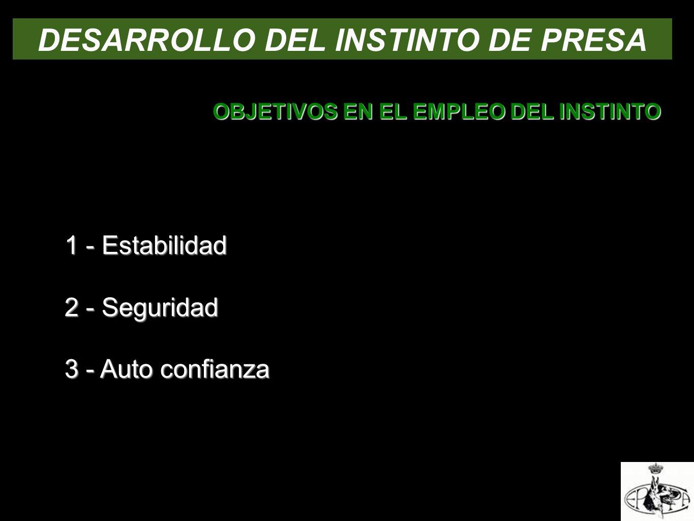 DESARROLLO DEL INSTINTO DE PRESA OBJETIVOS EN EL EMPLEO DEL INSTINTO 1 - Estabilidad 2 - Seguridad 3 - Auto confianza