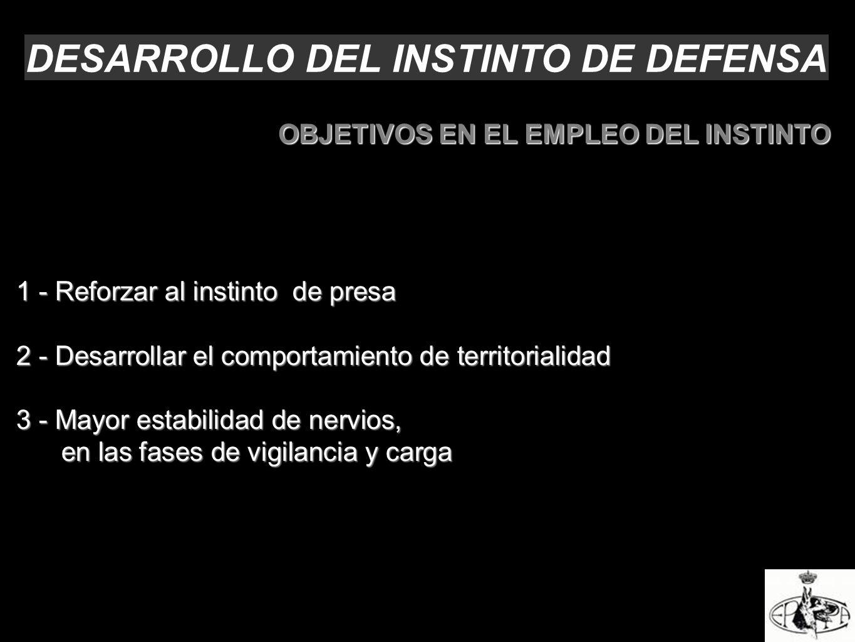 DESARROLLO DEL INSTINTO DE DEFENSA OBJETIVOS EN EL EMPLEO DEL INSTINTO 1 - Reforzar al instinto de presa 2 - Desarrollar el comportamiento de territor