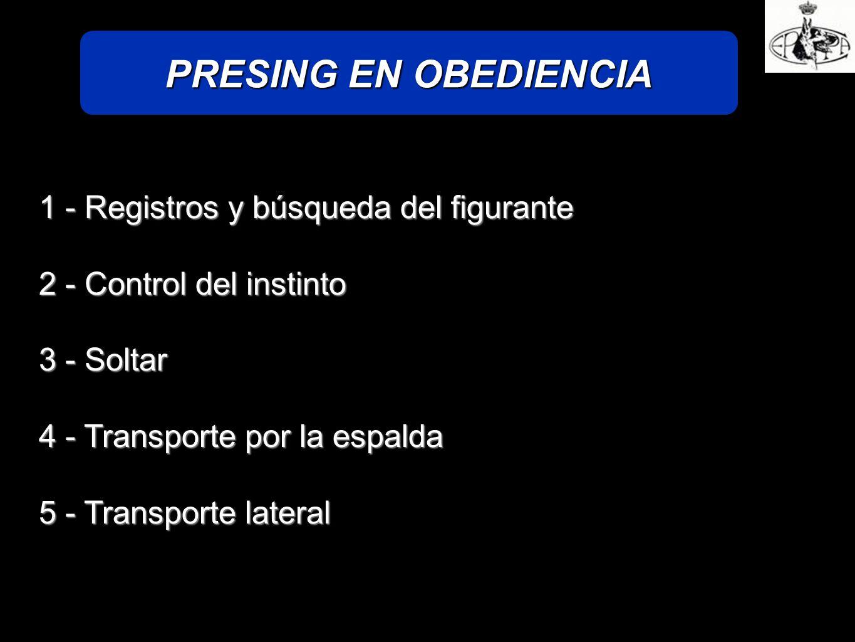 PRESING EN OBEDIENCIA 1 - Registros y búsqueda del figurante 2 - Control del instinto 3 - Soltar 4 - Transporte por la espalda 5 - Transporte lateral