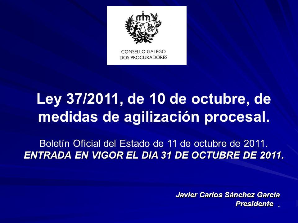 Ley 37/2011, de 10 de octubre, de medidas de agilización procesal. Boletín Oficial del Estado de 11 de octubre de 2011. ENTRADA EN VIGOR EL DIA 31 DE