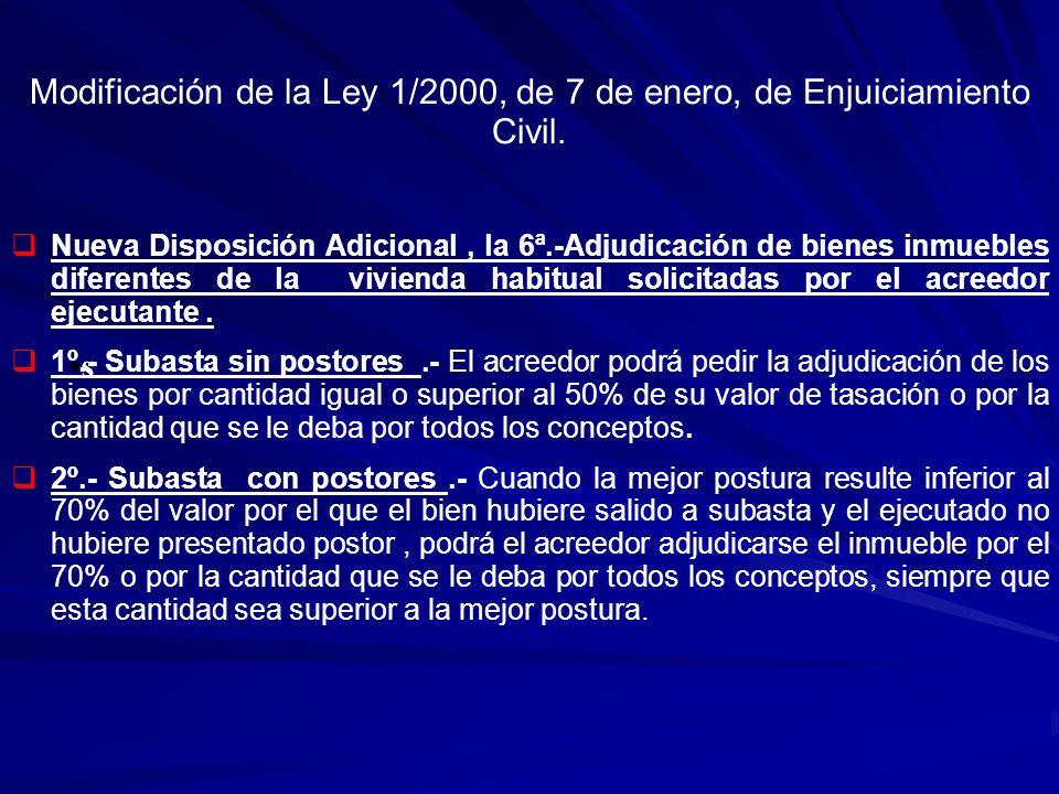 s Modificación de la Ley 1/2000, de 7 de enero, de Enjuiciamiento Civil. Nueva Disposición Adicional, la 6ª.-Adjudicación de bienes inmuebles diferent
