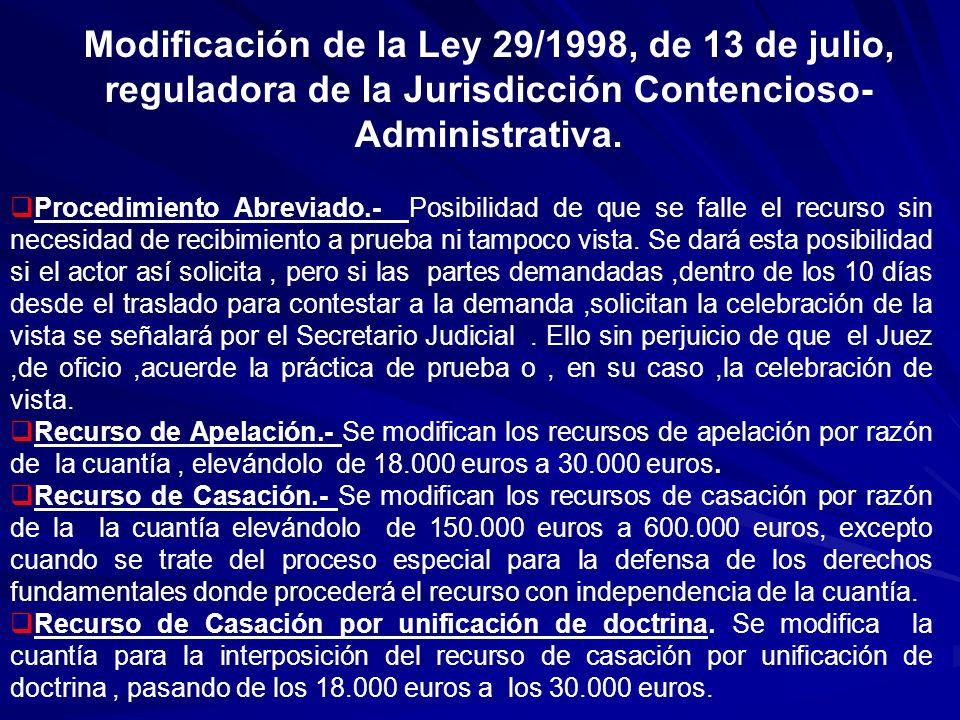 Modificación de la Ley 29/1998, de 13 de julio, reguladora de la Jurisdicción Contencioso- Administrativa.