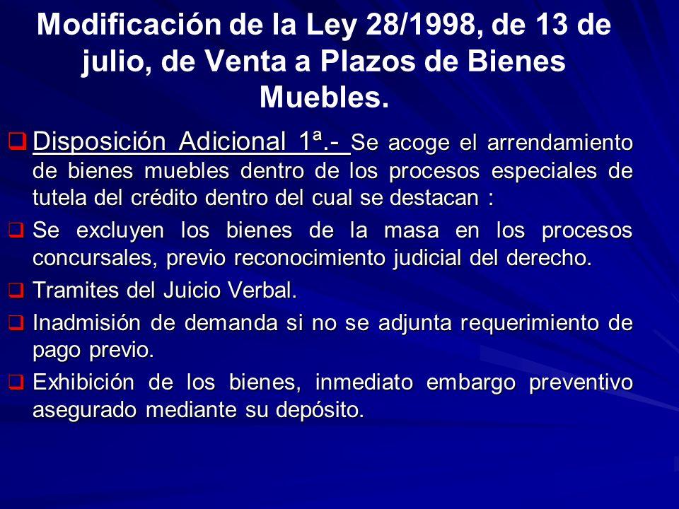 Modificación de la Ley 28/1998, de 13 de julio, de Venta a Plazos de Bienes Muebles. Disposición Adicional 1ª.- Se acoge el arrendamiento de bienes mu