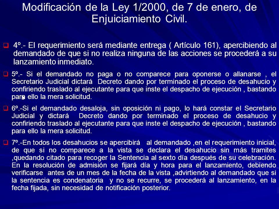 s Modificación de la Ley 1/2000, de 7 de enero, de Enjuiciamiento Civil. 4º.- El requerimiento será mediante entrega ( Artículo 161), apercibiendo al