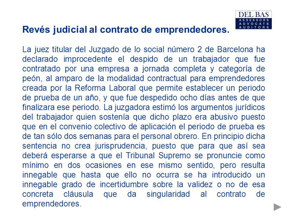 Revés judicial al contrato de emprendedores. La juez titular del Juzgado de lo social número 2 de Barcelona ha declarado improcedente el despido de un
