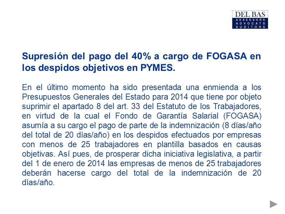 Supresión del pago del 40% a cargo de FOGASA en los despidos objetivos en PYMES. En el último momento ha sido presentada una enmienda a los Presupuest
