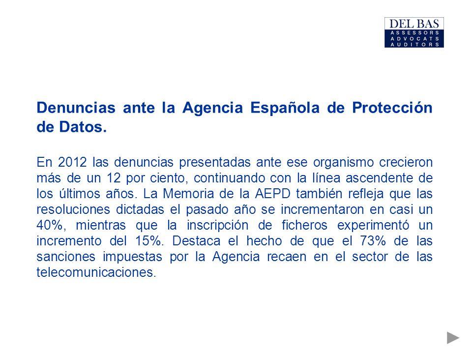 Denuncias ante la Agencia Española de Protección de Datos. En 2012 las denuncias presentadas ante ese organismo crecieron más de un 12 por ciento, con