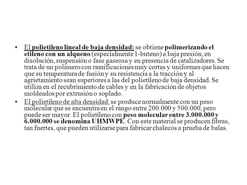 Propiedades Los polietilenos de alta presión tienen pesos moleculares entre 10.000 y 40.000.