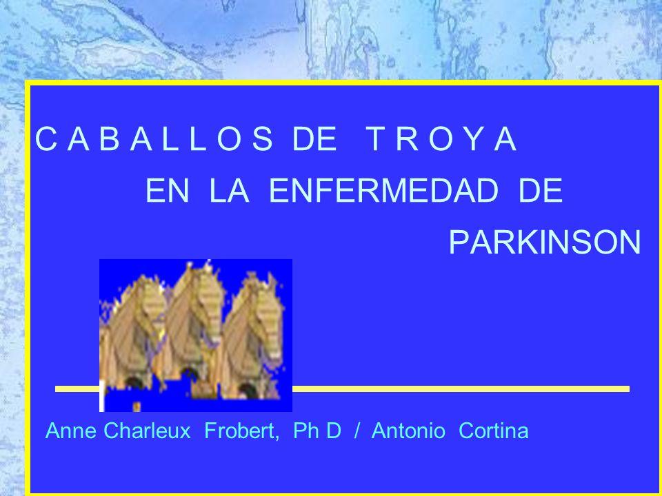 C A B A L L O S DE T R O Y A EN LA ENFERMEDAD DE PARKINSON Anne Charleux Frobert, Ph D / Antonio Cortina