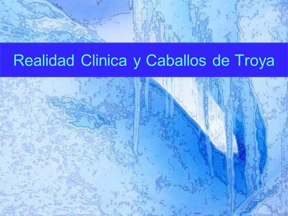 Realidad Clinica y Caballos de Troya