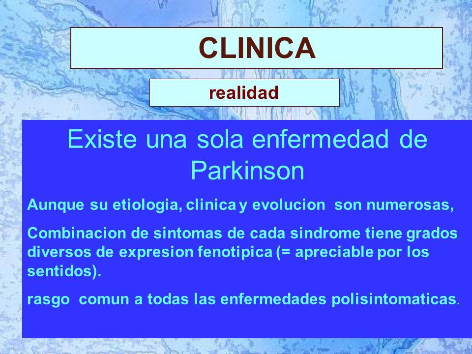 CLINICA Existe una sola enfermedad de Parkinson Aunque su etiologia, clinica y evolucion son numerosas, Combinacion de sintomas de cada sindrome tiene grados diversos de expresion fenotipica (= apreciable por los sentidos).