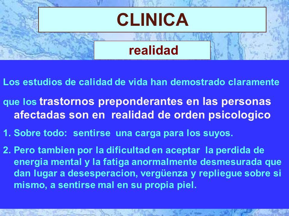 CLINICA Los estudios de calidad de vida han demostrado claramente que los trastornos preponderantes en las personas afectadas son en realidad de orden psicologico 1.Sobre todo: sentirse una carga para los suyos.