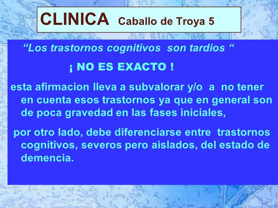 CLINICA Caballo de Troya 5 Los trastornos cognitivos son tardios ¡ NO ES EXACTO .