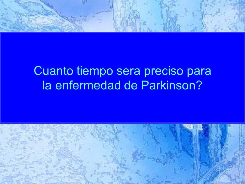 Cuanto tiempo sera preciso para la enfermedad de Parkinson