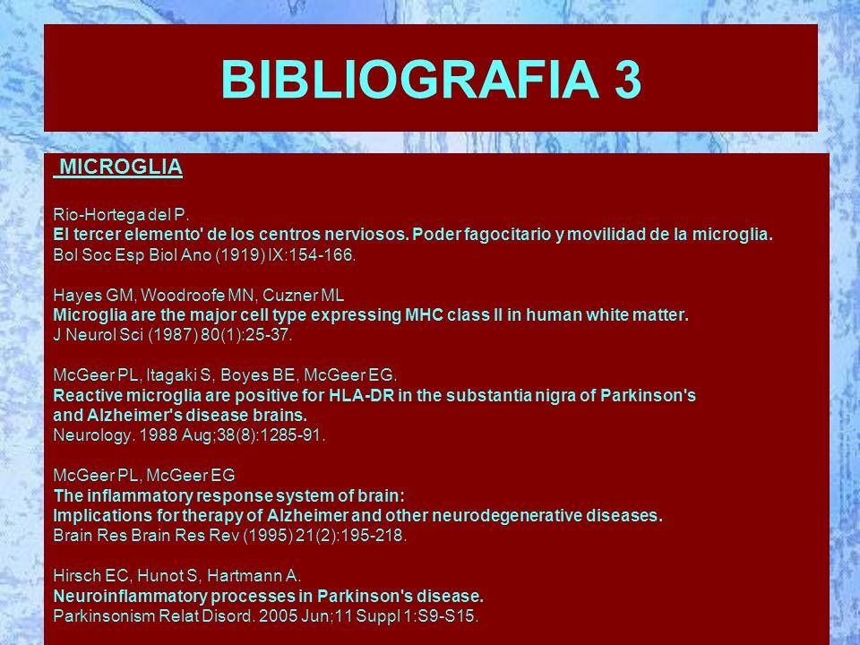 BIBLIOGRAFIA 3 MICROGLIA Rio-Hortega del P. El tercer elemento de los centros nerviosos.