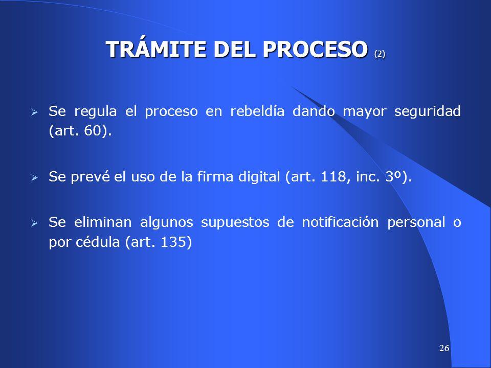 25 TRÁMITE DEL PROCESO Se acentúa la inmediatez, dando mayor protagonismo y facultades de dirección al juez (arts.