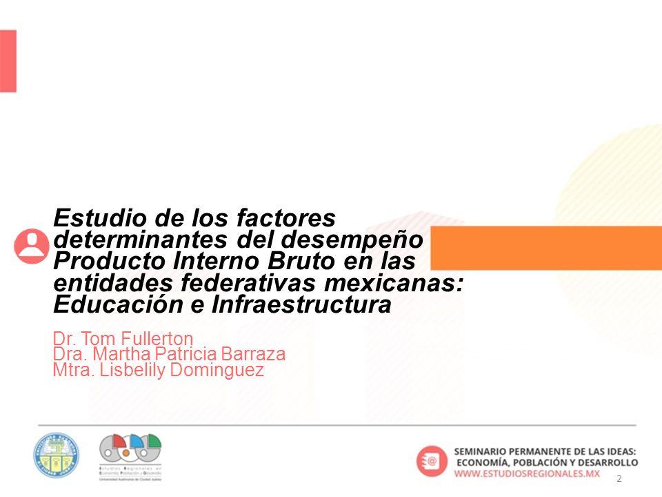2 Estudio de los factores determinantes del desempeño del Producto Interno Bruto en las entidades federativas mexicanas: Educación e Infraestructura Dr.