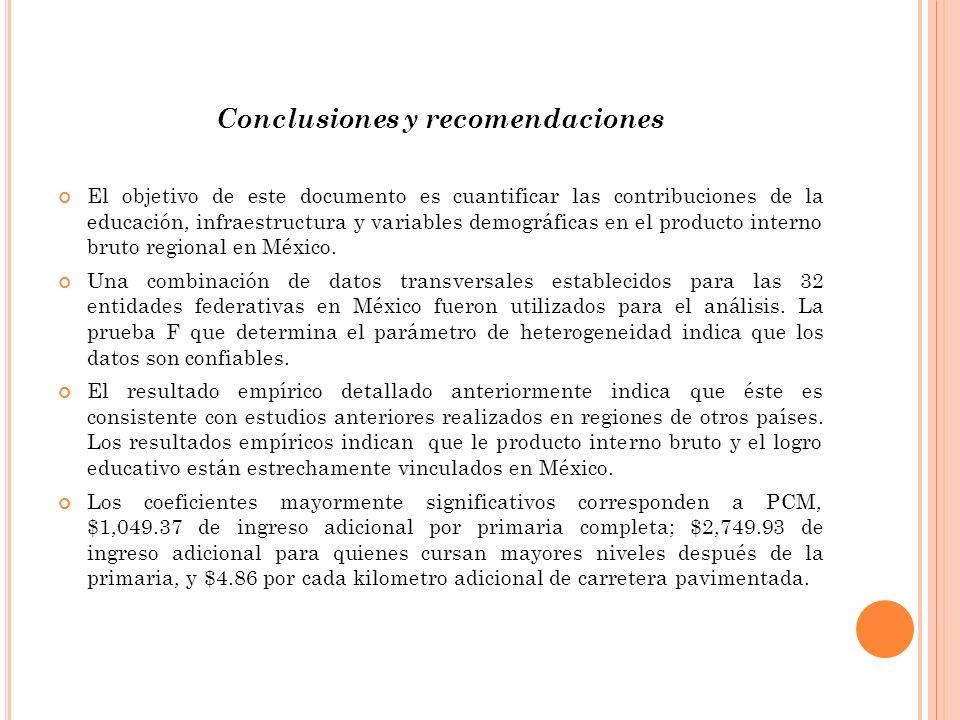 Conclusiones y recomendaciones El objetivo de este documento es cuantificar las contribuciones de la educación, infraestructura y variables demográficas en el producto interno bruto regional en México.