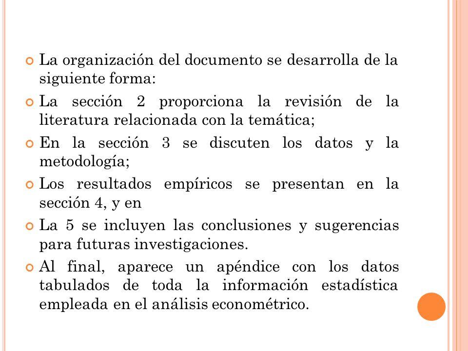 La organización del documento se desarrolla de la siguiente forma: La sección 2 proporciona la revisión de la literatura relacionada con la temática; En la sección 3 se discuten los datos y la metodología; Los resultados empíricos se presentan en la sección 4, y en La 5 se incluyen las conclusiones y sugerencias para futuras investigaciones.