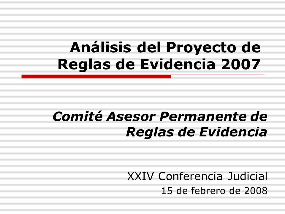 Análisis del Proyecto de Reglas de Evidencia 2007 Comité Asesor Permanente de Reglas de Evidencia XXIV Conferencia Judicial 15 de febrero de 2008