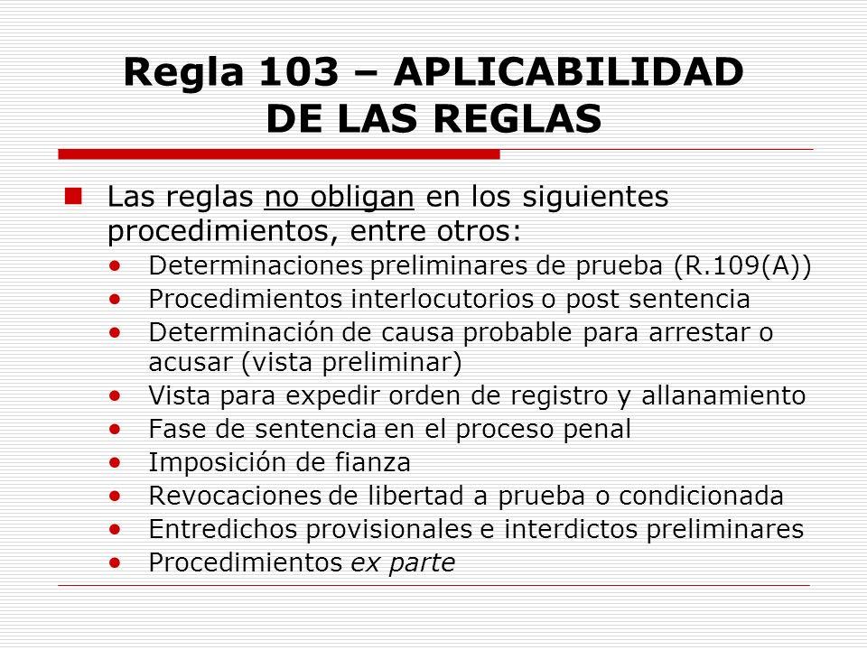 Las reglas no obligan en los siguientes procedimientos, entre otros: Determinaciones preliminares de prueba (R.109(A)) Procedimientos interlocutorios