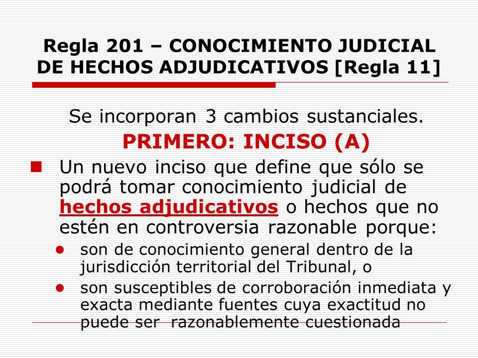 Regla 201 – CONOCIMIENTO JUDICIAL DE HECHOS ADJUDICATIVOS [Regla 11] Se incorporan 3 cambios sustanciales. PRIMERO: INCISO (A) Un nuevo inciso que def