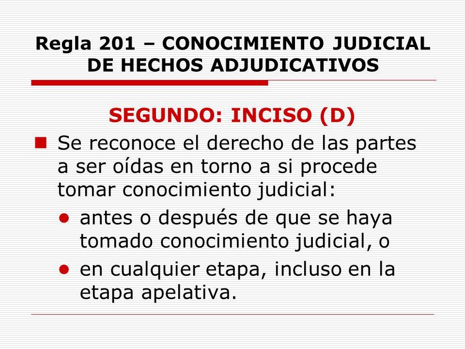 Regla 201 – CONOCIMIENTO JUDICIAL DE HECHOS ADJUDICATIVOS SEGUNDO: INCISO (D) Se reconoce el derecho de las partes a ser oídas en torno a si procede t
