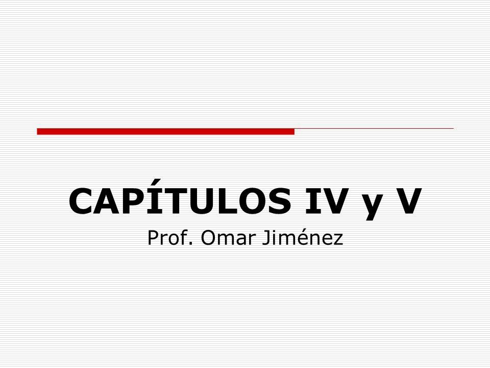 CAPÍTULOS IV y V Prof. Omar Jiménez