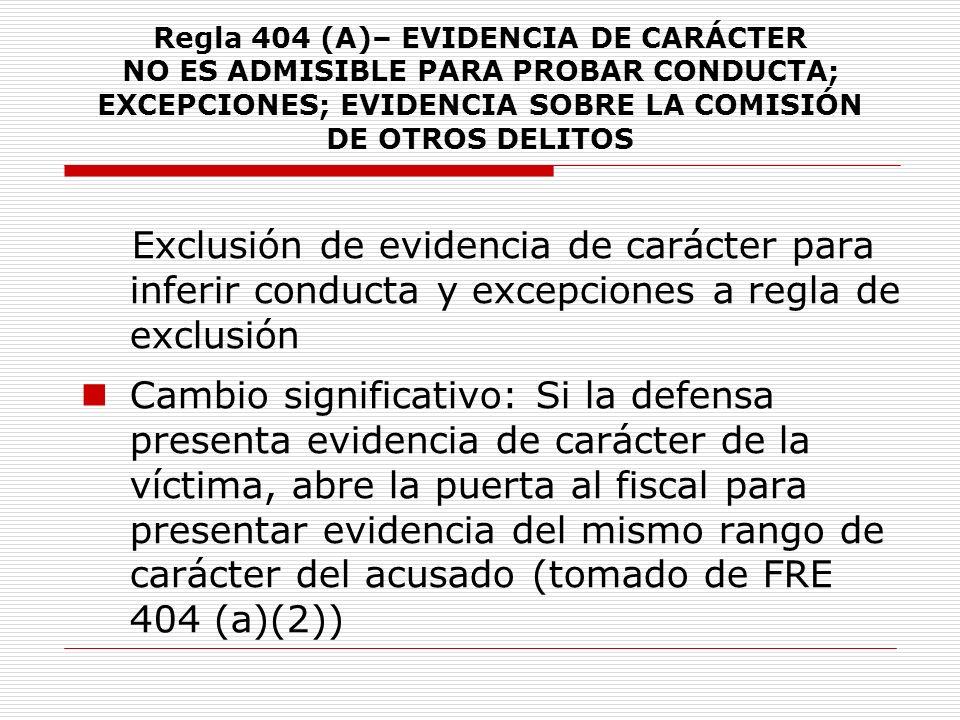 Regla 404 (A)– EVIDENCIA DE CARÁCTER NO ES ADMISIBLE PARA PROBAR CONDUCTA; EXCEPCIONES; EVIDENCIA SOBRE LA COMISIÓN DE OTROS DELITOS Exclusión de evid